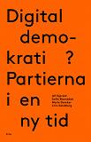Cover for Digital demokrati?: Partierna i en ny tid