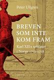 Cover for Breven som inte kom fram : Karl XII:s soldater i Norge 1716-1718