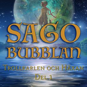 Cover for Sagobubblan : Trollkarlen och Häxan Del 1