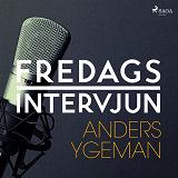 Cover for Fredagsintervjun - Anders Ygeman