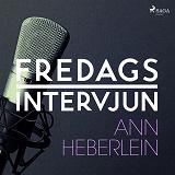 Cover for Fredagsintervjun - Ann Heberlein