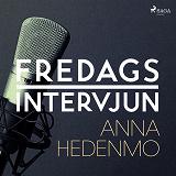 Cover for Fredagsintervjun - Anna Hedenmo