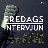 Cover for Fredagsintervjun - Annika Strandhäll
