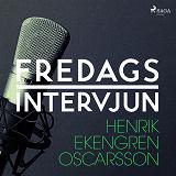 Cover for Fredagsintervjun - Henrik Ekengren Oscarsson