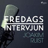 Cover for Fredagsintervjun - Joakim Ruist