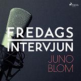 Cover for Fredagsintervjun - Juno Blom