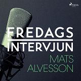 Cover for Fredagsintervjun - Mats Alvesson