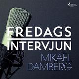 Cover for Fredagsintervjun - Mikael Damberg