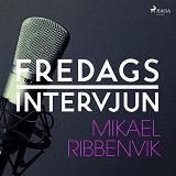 Cover for Fredagsintervjun - Mikael Ribbenvik