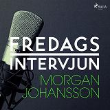 Cover for Fredagsintervjun - Morgan Johansson