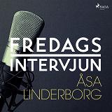Cover for Fredagsintervjun - Åsa Linderborg