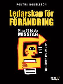 Cover for Ledarskap för förändring : Mina 79 bästa misstag och annat värdefullt