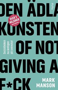 Cover for Den ädla konsten of Not Giving a F*ck: Så lever du ett bra liv - på riktigt