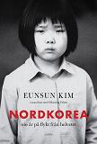 Cover for Nordkorea: Nio år på flykt från helvetet