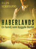 Cover for Haberlands. En familj som byggde Berlin