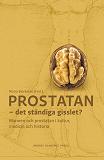 Cover for Prostatan – det ständiga gisslet? Mannen och prostatan i kultur, medicin och historia