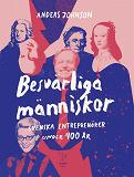 Cover for Besvärliga människor : svenska entreprenörer under 400 år