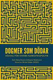 Cover for Dogmer som dödar : Vägval för svensk narkotikapolitik