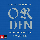 Cover for Orden som formade Sverige