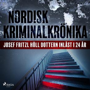 Cover for Josef Fritzl höll dottern inlåst i 24 år
