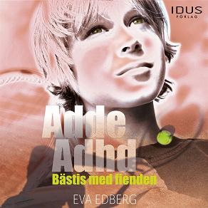 Cover for Adde Adhd : bästis med fienden