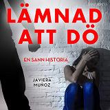 Cover for Lämnad att dö: En sann historia