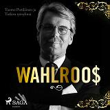 Cover for Wahlroos – Epävirallinen elämäkerta