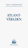 Cover for Atlantvärlden: En historia om när Nordamerika erövrades, Europa upptäcktes och en ny värld uppstod däremellan
