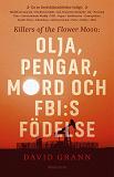 Cover for Olja, pengar, mord och FBI:s födelse: Killers of the Flower Moon