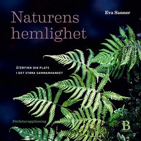 Cover for Naturens hemlighet – återfinn din plats i det stora sammanhanget