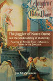 Cover for The Juggler of Notre Dame and the Medievalizing of Modernity. Volume 4: Picture That: Making a Show of the Jongleur