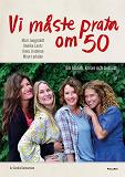 Cover for Vi måste prata om 50 : om kärlek, kriser och livslust
