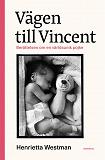 Cover for Vägen till Vincent : berättelsen om en världsunik pojke