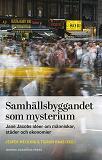 Cover for Samhällsbyggandet som mysterium : Jane Jacobs idéer om människor, städer och ekonomier