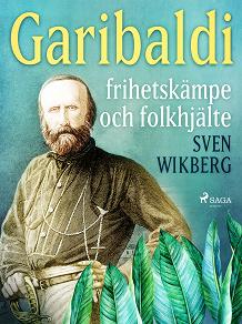 Cover for Garibaldi : frihetskämpe och folkhjälte