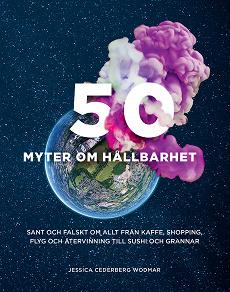 Cover for 50 myter om hållbarhet : sant och falskt om allt från kaffe, shopping, flyg och återvinning till sushi och grannar