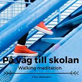 Cover for På väg till skolan- Walking meditation