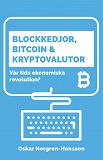 Cover for Blockkedjor, bitcoin och kryptovalutor : vår tids ekonomiska revolution?