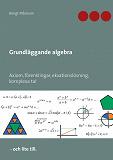 Cover for Grundläggande algebra: Axiom, förenklingar, ekvationslösning, komplexa tal