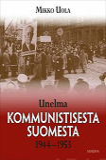 Cover for Unelma kommunistisesta Suomesta 1944-1953