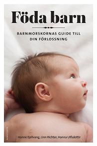 Cover for Föda barn : barnmorskornas guide till din förlossning