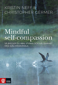 Cover for Mindful Self-Compassion : Så bygger du inre styrka och hållbarhet med själv