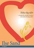 Cover for Älska dig själv : en guide för särskilt sensitiva och andra känsliga själar