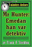 Cover for 5-minuters deckare. Hunter: Emedan han var detektiv. Återutgivning av text från 1913