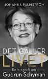 Cover for Det gäller livet: en biografi om Gudrun Schyman