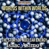 Cover for Worlds Within Worlds - The Story of Nuclear Energy