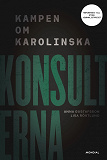 Cover for Konsulterna : kampen om Karolinska