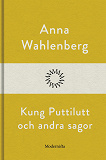 Cover for Kung Puttilutt och andra sagor