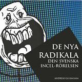 Cover for De nya radikala: den svenska incel-rörelsen