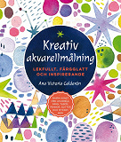 Cover for Kreativ akvarellmålning: lekfullt, färgglatt och inspirerande